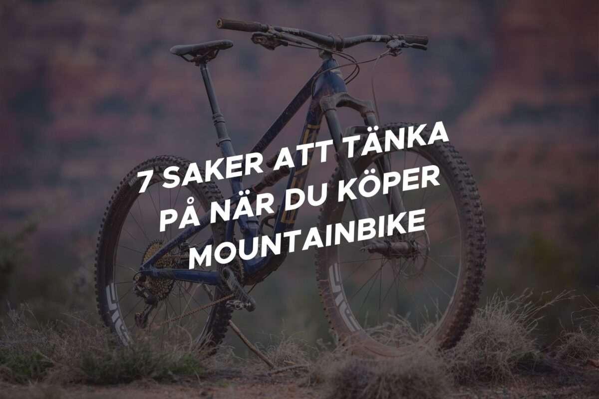 7 SAKER ATT TÄNKA PÅ NÄR DU KÖPER MOUNTAINBIKE